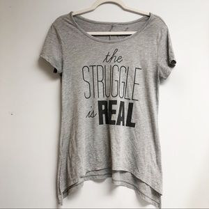 3/$25 The STRUGGLE is REAL - Alya Graphic Tee S